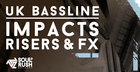 UK Bassline Impacts, Risers and FX