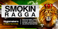 Singomakers smokin ragga positive vibes shots smokin drums fx guitars rasta vocals unlimited inspiration 1000 512