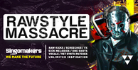 Singomakers rawstyle massacre raw kicks screeches  fx sick melodies one shots vocals vst synth patches unlimited inspiration 1000 512