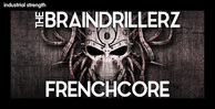 4 the braindrillersz frenchcore hardcore kick drums indutrial hardcore dnb reece bass fx bass drums synth loops synth bass 1000 x 512 web